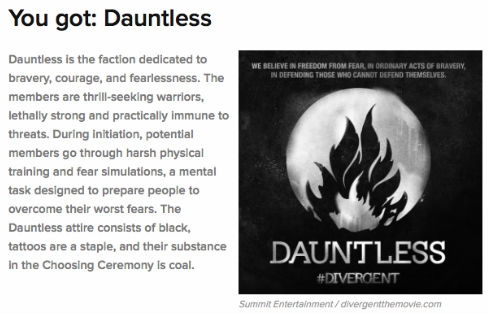 In Divergent, the faction that Tris joins in Dauntless.